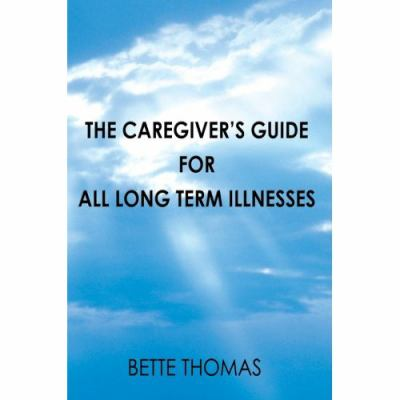 The Caregiver's Guide For All Long Term Illnesses