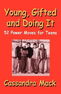 Young, Gifted and Doing It: 52 Power Moves for Teens