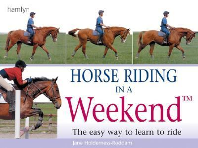 Horse Riding in a Weekend The Easy Way to Learn to Ride