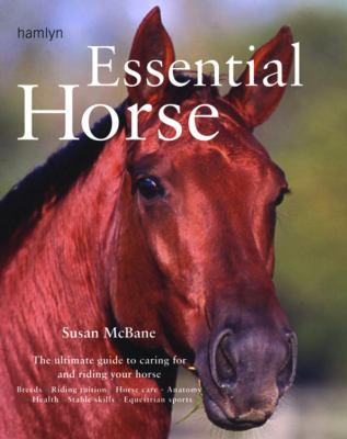 Essential Horse The Ultimate Guide to Caring for And Riding Your Horse