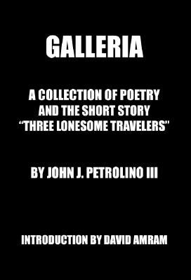 Galleria: A Collection of Poetry and the Short Story Three Lonesome Travelers