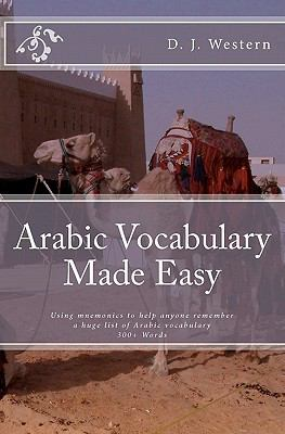 Arabic Vocabulary Made Easy: Using mnemonics to remember a huge list of Arabic vocabulary (300+ Words) (Volume 1)