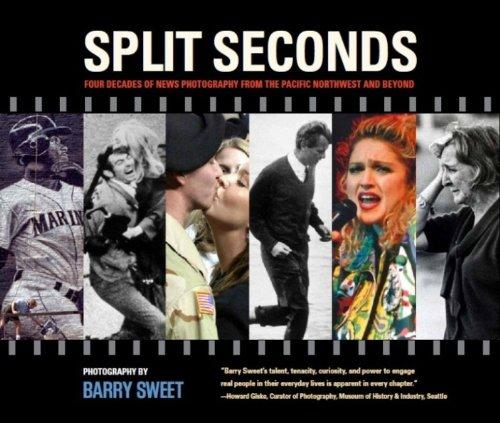 Split Seconds: Four Decades of News Photography from the Pacific Northwest and Beyond