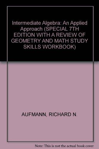 Intermediate Algebra: An Applied Approach (SPECIAL 7TH EDITION WITH A REVIEW OF GEOMETRY AND MATH STUDY SKILLS WORKBOOK)