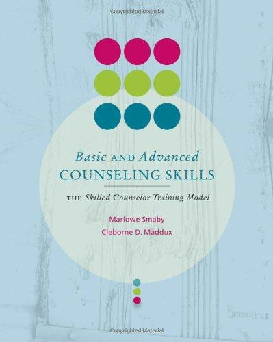 Basic and Advanced Counseling Skills: Skilled Counselor Training Model (Skills, Techniques, & Process)