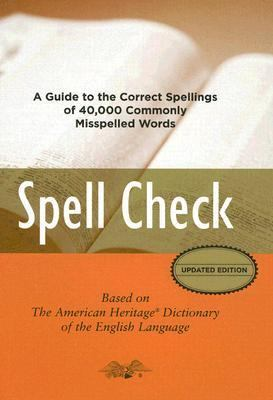 Spell Check A Guide to the Correct Spellings of 40,000 Commonly Misspelled Words