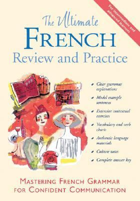 Ultimate French Review and Practice Mastering French Grammar for Confident Communication