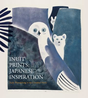 Inuit Prints, Japanese Inspiration: Early Printmaking in the Canadian Arctic
