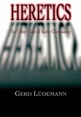 Heretics The Other Side of Early Christianity