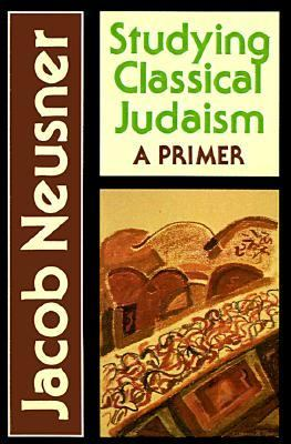 Studying Classical Judaism A Primer