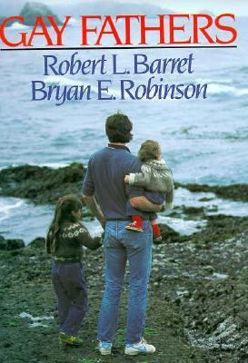 Gay Fathers: Encouraging the Hearts of Gay Dads and Their Families - Robert L. Barret - Hardcover