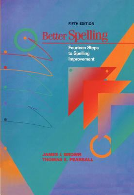 Better Spelling: Fourteen Steps to Spelling Improvement