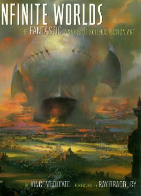 Infinite Worlds: The Fantastic Visions of Science Fiction Art - Vincent Di Fate - Hardcover