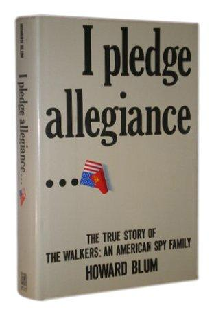 I Pledge Allegiance: The True Story of the Walkers : An American Spy Family