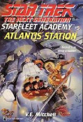Star Trek The Next Generation: Starfleet Academy #5: Atlantis Station - V. E. Mitchell - Mass Market Paperback