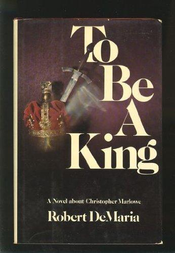 To be a king: A novel about Christopher Marlowe