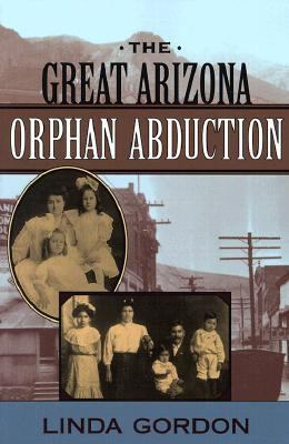 great arizona orphan abduction thesis Read book online: the great arizona orphan abduction by linda gordon in 1904, new york nuns brought forty irish orphans to a remote arizona mining camp, to be.