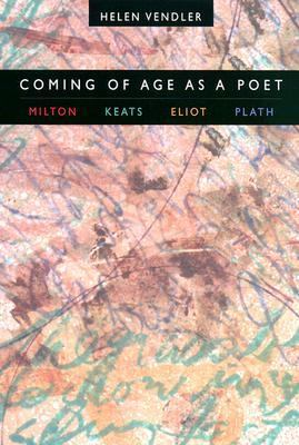 Coming of Age As a Poet Milton, Keats, Eliot, Plath
