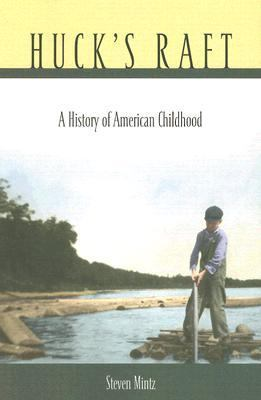 Huck's Raft: A History of American Childhood