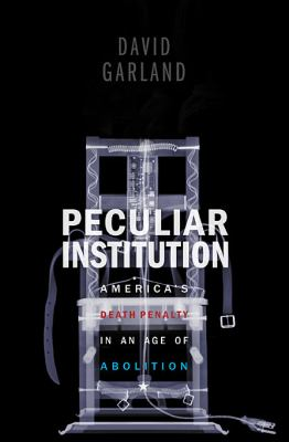 Peculiar Institution : America's Death Penalty in an Age of Abolition