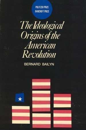 the ideological origins of the american revolution However, reading the book entitled the ideological origins of the american  revolution written by bernard bailyn, renewed my traditional view of the  revolution.