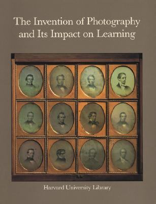 The Invention of Photography and its Impact on Learning: Photographs from Harvard University and Radcliffe College and from the Collection of Harrison D. Horblit