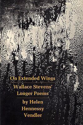 On Extended Wings Wallace Stevens' Longer Poems