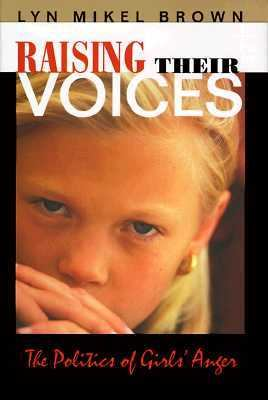 Raising Their Voices The Politics of Girls' Anger