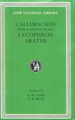 Callimachus Hymns & Epigrams Lycphrn