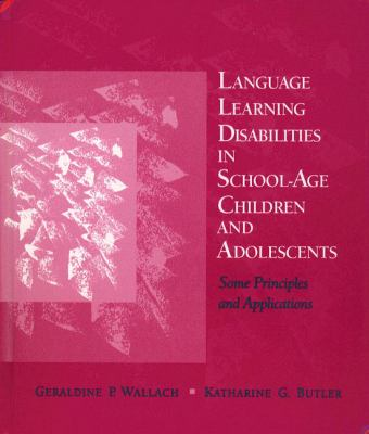 Language Learning Disabilities in School-Age Children and Adolescents Some Principles and Applications