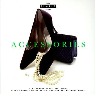 Chic Simple Accessories - Kim Johnson Johnson Gross - Hardcover - 1st Edition