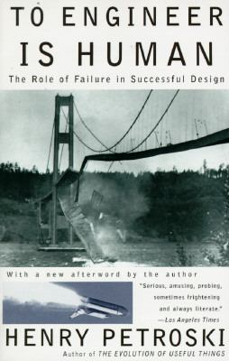 To Engineer Is Human The Role of Failure in Successful Design