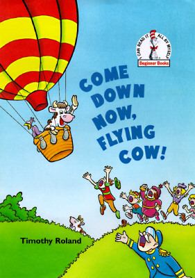 Come Down Now, Flying Cow! - Timothy Roland - Hardcover