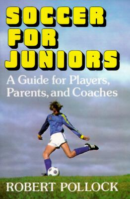 Soccer for Juniors: A Guide for Players, Parents, and Coaches - Robert Pollock - Paperback