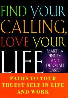 Find Your Calling, Love Your Life: Paths to Your Truest Self in Life and Work - Martha I. Finney - Hardcover