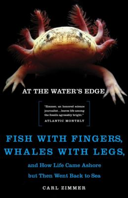 At the Water's Edge : Fish with Fingers, Whales with Legs, and How Life Came Ashore but Then Went Back to Sea