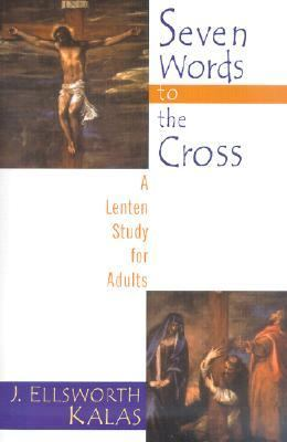 Seven Words to the Cross A Lenten Study for Adults