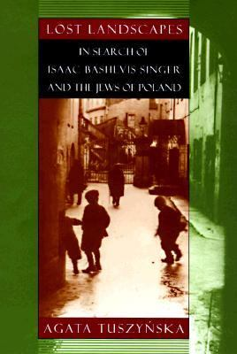 Lost Landscapes: In Search of Isaac Bashevis Singer and the Jews of Poland