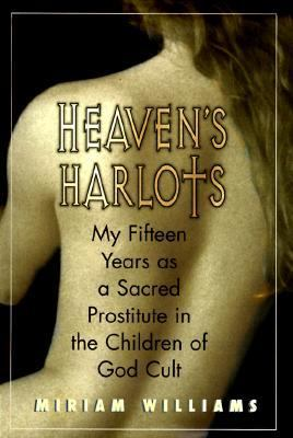 Heaven's Harlots: My Fifteen Years as a Sacred Prostitute in the Children of God - Miriam Williams - Hardcover