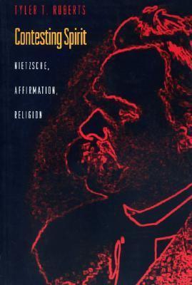 Contesting Spirit Nietzsche, Affirmation, Religion