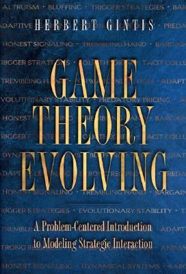 Game Theory Evolving A Problem-Centered Introduction to Modeling Strategic Interaction
