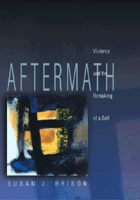 Aftermath Violence and the Remaking of a Self
