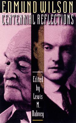 Edmund Wilson Centennial Reflections