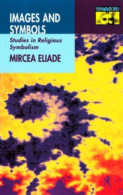 Images and Symbols Studies in Religious Symbolism