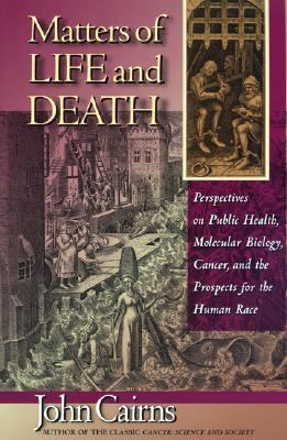 Matters of Life and Death Perspectives on Public Health, Molecular Biology, Cancer, and the Prospects for the Human Race