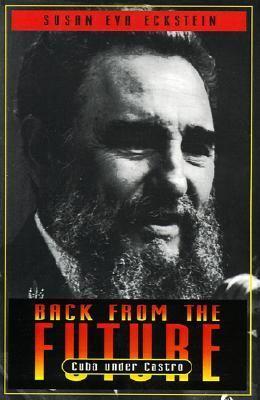 Back from the Future Cuba Under Castro