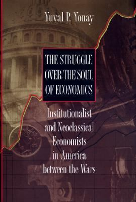 Struggle over the Soul of Economics Institutionalist and Neoclassical Economists in America Between the Wars