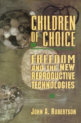 Children of Choice Freedom and the New Reproductive Technologies