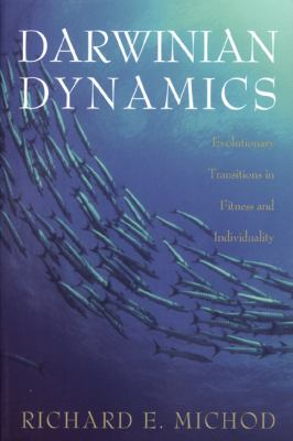 Darwinian Dynamics Evolutionary Transitions in Fitness and Individuality