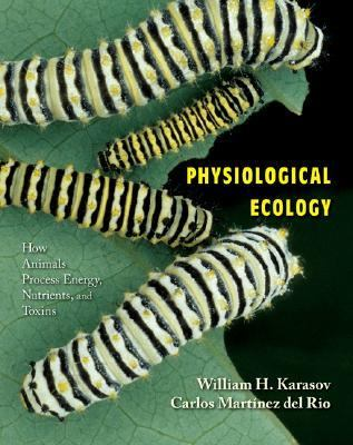 Physiological Ecology How Animals Process Energy, Nutrients, and Toxins